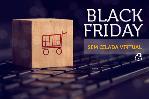 Black Friday sem cilada virtual